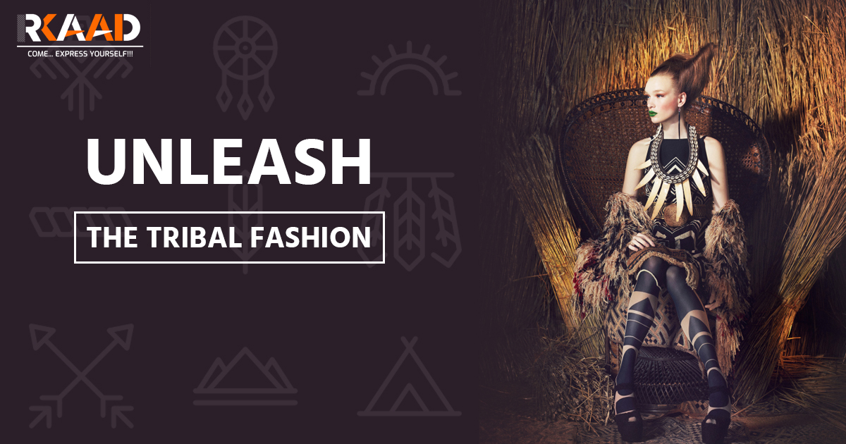 UNLEASH THE TRIBAL FASHION